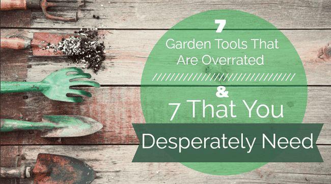 7 Outils de jardin qui sont surévaluées et 7 que vous avez besoin désespérément